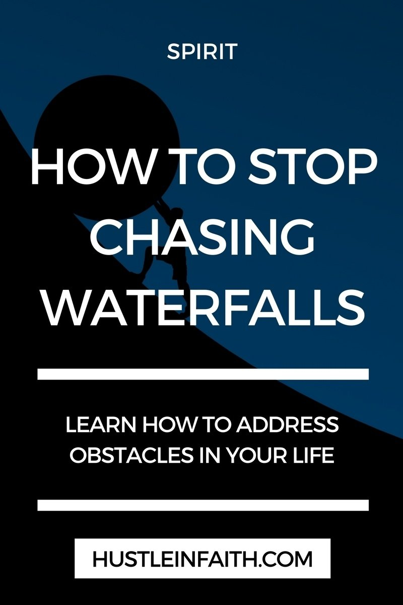 HOW TO STOP CHASING WATERFALLS