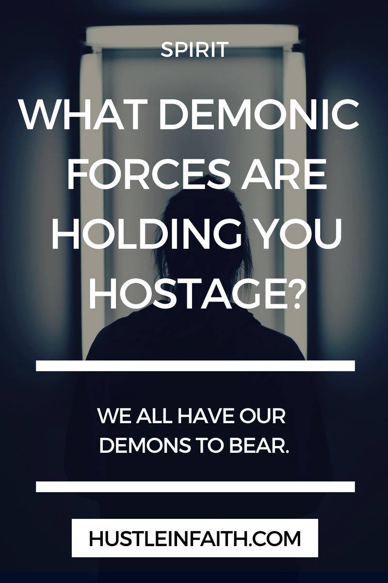 DEMONIC FORCES ARE HOLDING YOU HOSTAGE