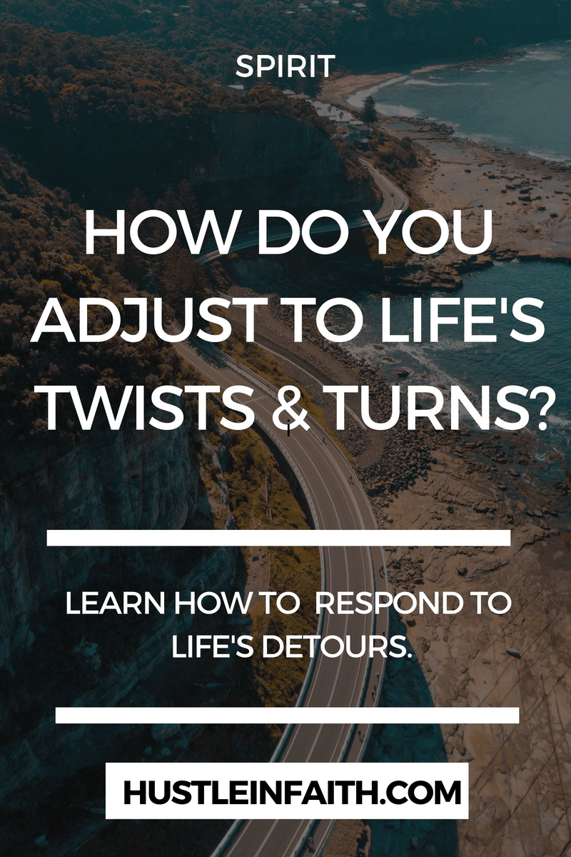 HOW DO YOU ADJUST TO LIFE'S TWISTS AND TURNS