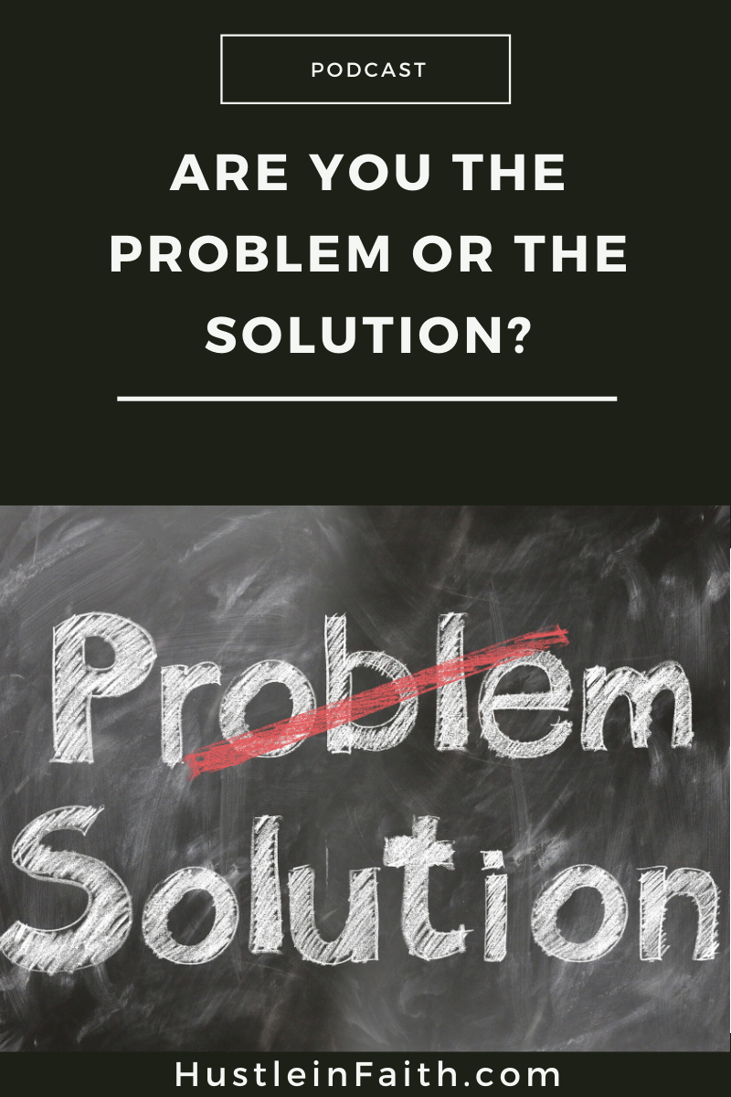 Are you the problem or the solution?